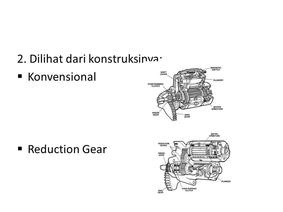 2. Dilihat dari konstruksinya:  Konvensional  Reduction Gear