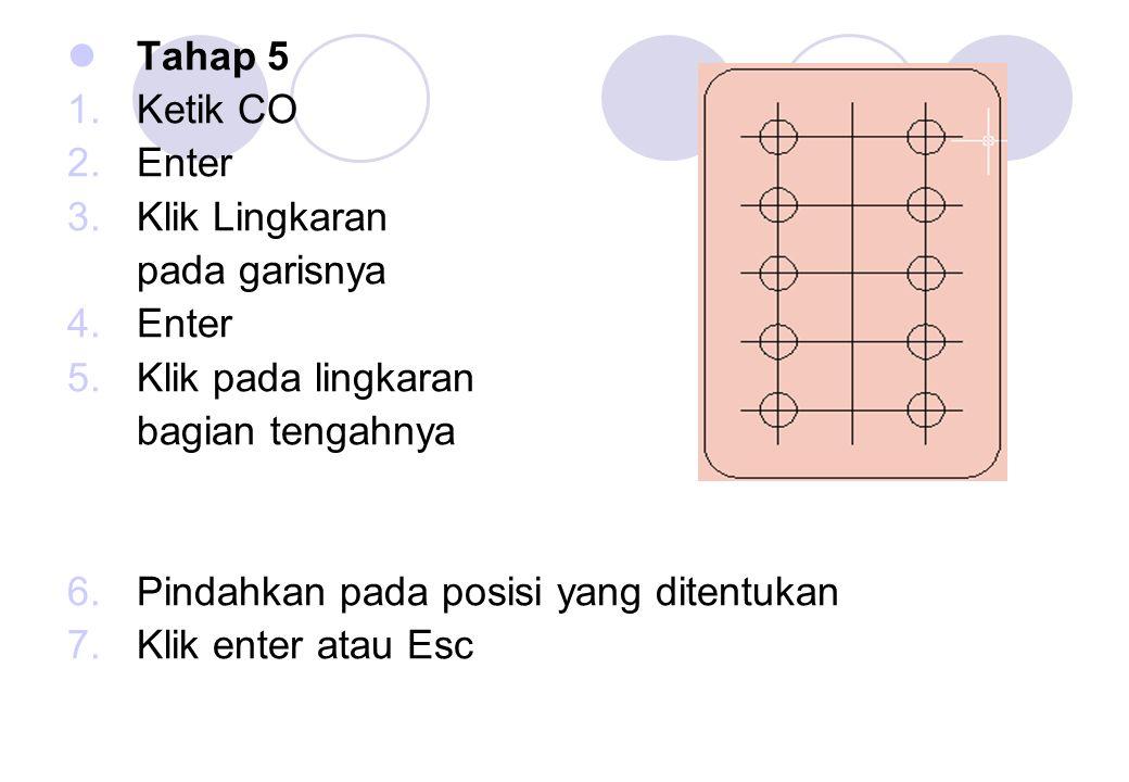 Tahap 5 1.Ketik CO 2.Enter 3.Klik Lingkaran pada garisnya 4.Enter 5.Klik pada lingkaran bagian tengahnya 6.Pindahkan pada posisi yang ditentukan 7.Kli