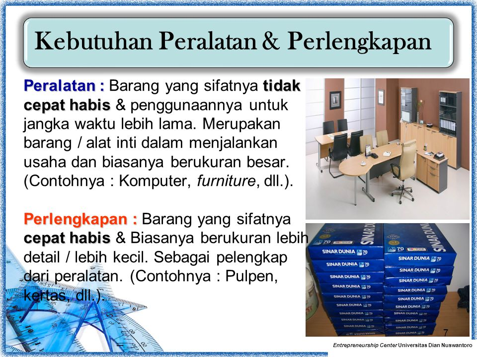 Kebutuhan Peralatan & Perlengkapan Entrepreneurship Center Universitas Dian Nuswantoro Peralatan : tidak cepat habis Perlengkapan : cepat habis Perala