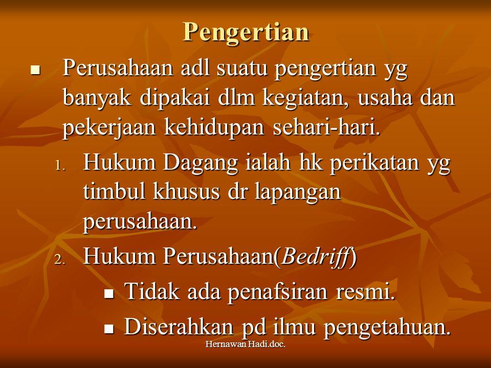 Hernawan Hadi.doc. Pengertian Perusahaan adl suatu pengertian yg banyak dipakai dlm kegiatan, usaha dan pekerjaan kehidupan sehari-hari. Perusahaan ad