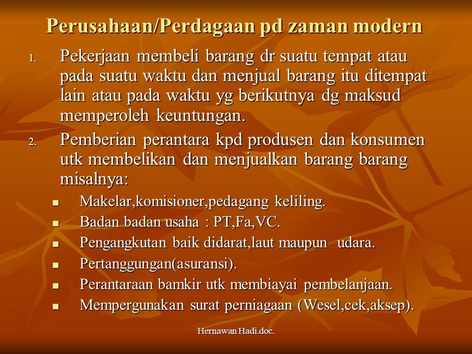 Hernawan Hadi.doc. Perusahaan/Perdagaan pd zaman modern 1. Pekerjaan membeli barang dr suatu tempat atau pada suatu waktu dan menjual barang itu ditem