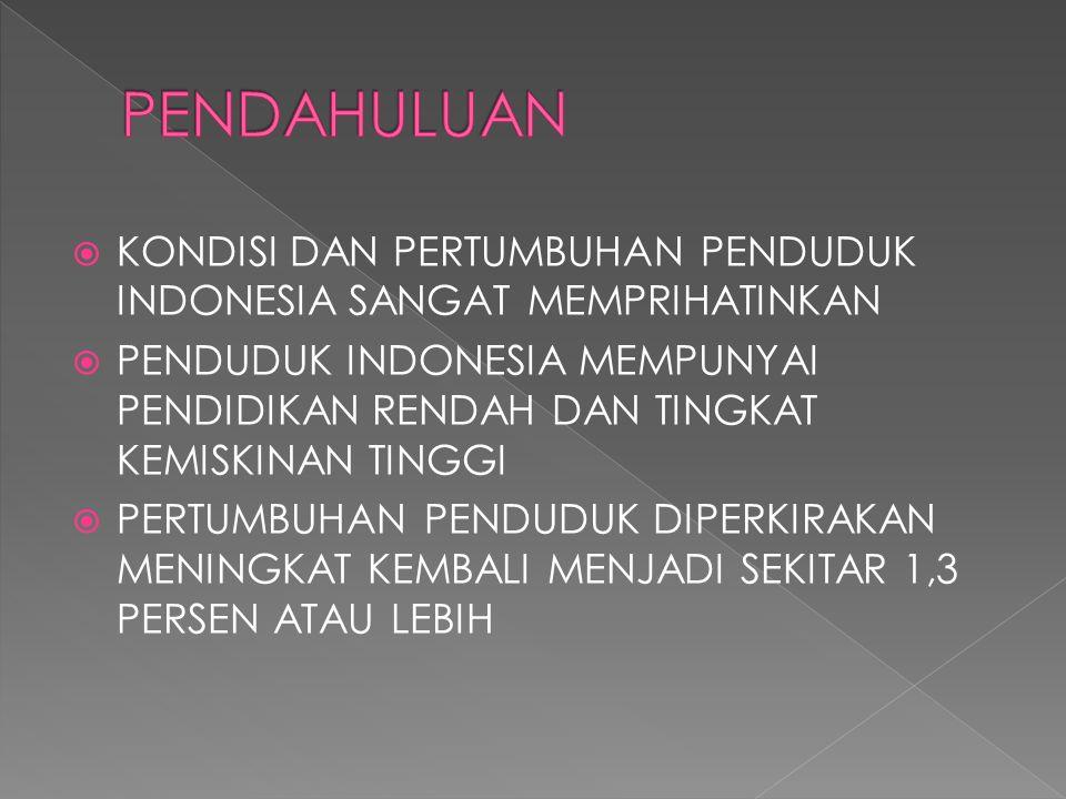  KONDISI DAN PERTUMBUHAN PENDUDUK INDONESIA SANGAT MEMPRIHATINKAN  PENDUDUK INDONESIA MEMPUNYAI PENDIDIKAN RENDAH DAN TINGKAT KEMISKINAN TINGGI  PE