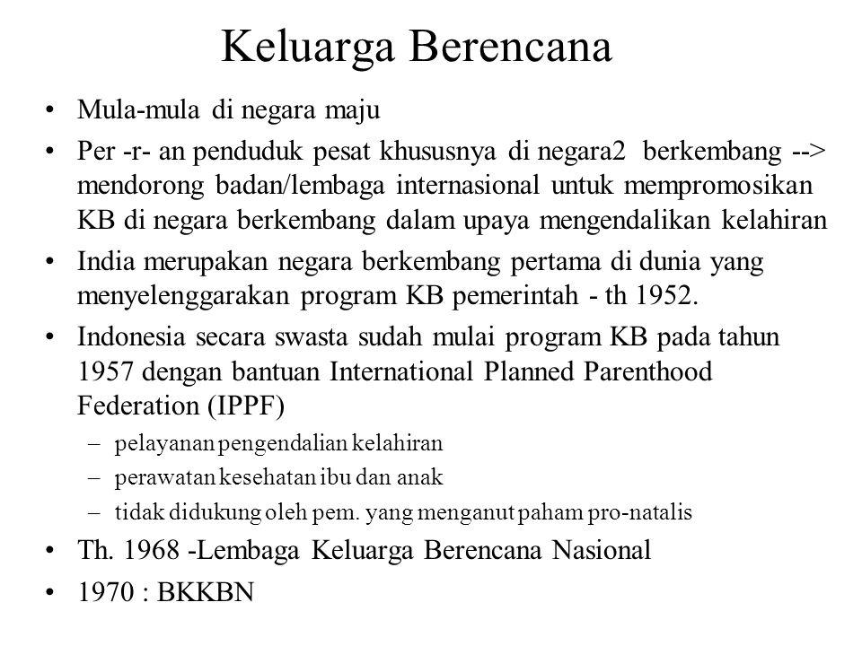 Keluarga Berencana Mula-mula di negara maju Per -r- an penduduk pesat khususnya di negara2 berkembang --> mendorong badan/lembaga internasional untuk