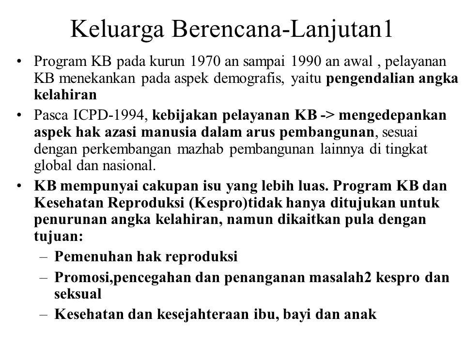 Keluarga Berencana-Lanjutan1 Program KB pada kurun 1970 an sampai 1990 an awal, pelayanan KB menekankan pada aspek demografis, yaitu pengendalian angk