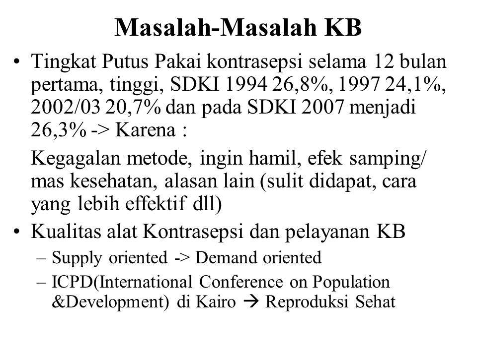 Masalah-Masalah KB Tingkat Putus Pakai kontrasepsi selama 12 bulan pertama, tinggi, SDKI 1994 26,8%, 1997 24,1%, 2002/03 20,7% dan pada SDKI 2007 menj