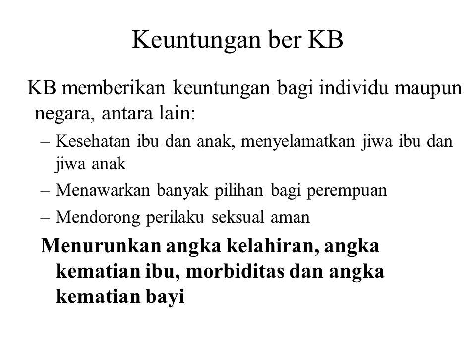Keuntungan ber KB KB memberikan keuntungan bagi individu maupun negara, antara lain: –Kesehatan ibu dan anak, menyelamatkan jiwa ibu dan jiwa anak –Me