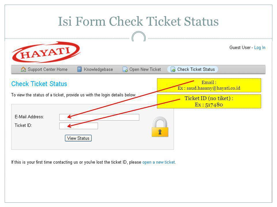 Isi Form Check Ticket Status Email : Ex : saud.hasany@hayati.co.id Ticket ID (no tiket) : Ex : 517480