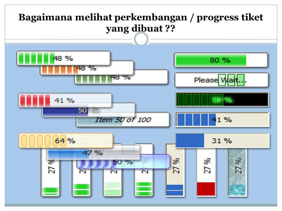 Bagaimana melihat perkembangan / progress tiket yang dibuat ??
