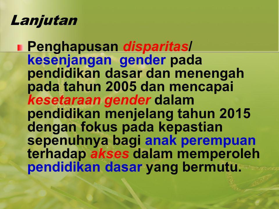 Lanjutan Penghapusan disparitas/ kesenjangan gender pada pendidikan dasar dan menengah pada tahun 2005 dan mencapai kesetaraan gender dalam pendidikan