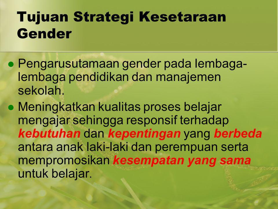 Pengarusutamaan gender pada lembaga- lembaga pendidikan dan manajemen sekolah. Meningkatkan kualitas proses belajar mengajar sehingga responsif terhad