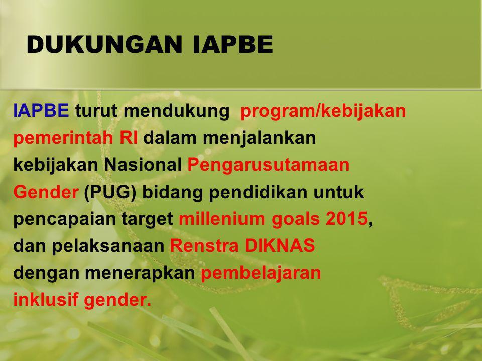 DUKUNGAN IAPBE IAPBE turut mendukung program/kebijakan pemerintah RI dalam menjalankan kebijakan Nasional Pengarusutamaan Gender (PUG) bidang pendidik