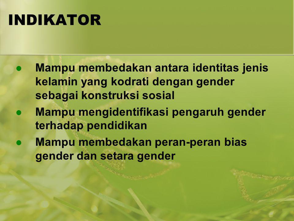 INDIKATOR Mampu membedakan antara identitas jenis kelamin yang kodrati dengan gender sebagai konstruksi sosial Mampu mengidentifikasi pengaruh gender