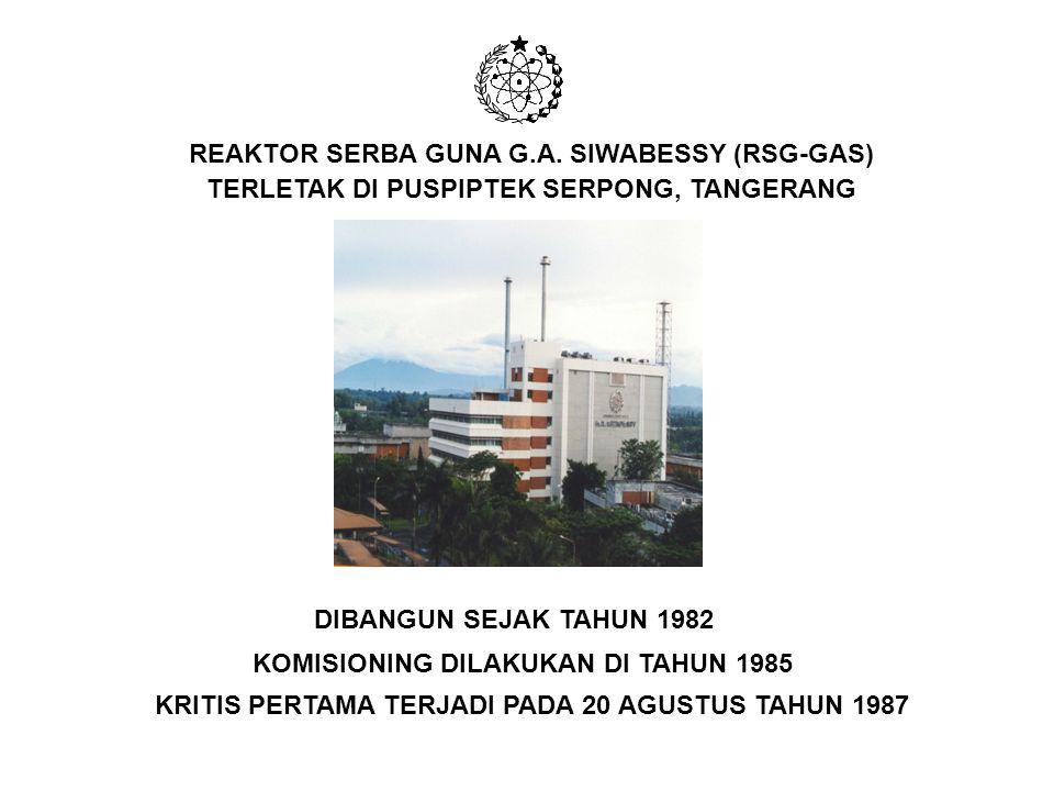 REAKTOR SERBA GUNA G.A. SIWABESSY (RSG-GAS) TERLETAK DI PUSPIPTEK SERPONG, TANGERANG DIBANGUN SEJAK TAHUN 1982 KOMISIONING DILAKUKAN DI TAHUN 1985 KRI