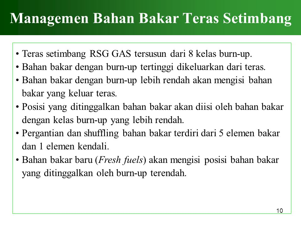 10 Managemen Bahan Bakar Teras Setimbang Teras setimbang RSG GAS tersusun dari 8 kelas burn-up. Bahan bakar dengan burn-up tertinggi dikeluarkan dari