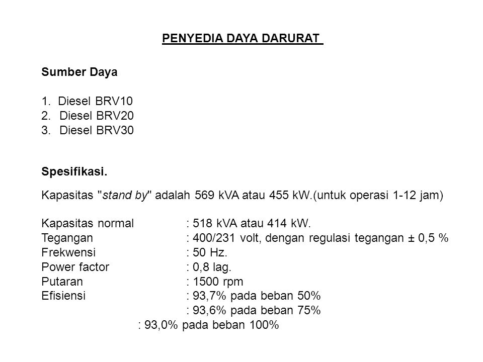 PENYEDIA DAYA DARURAT Sumber Daya 1. Diesel BRV10 2.Diesel BRV20 3.Diesel BRV30 Spesifikasi. Kapasitas