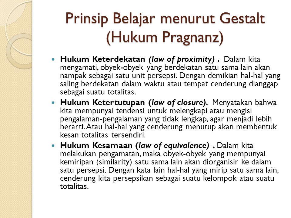 Prinsip Belajar menurut Gestalt (Hukum Pragnanz) Hukum Keterdekatan (law of proximity). Dalam kita mengamati, obyek-obyek yang berdekatan satu sama la