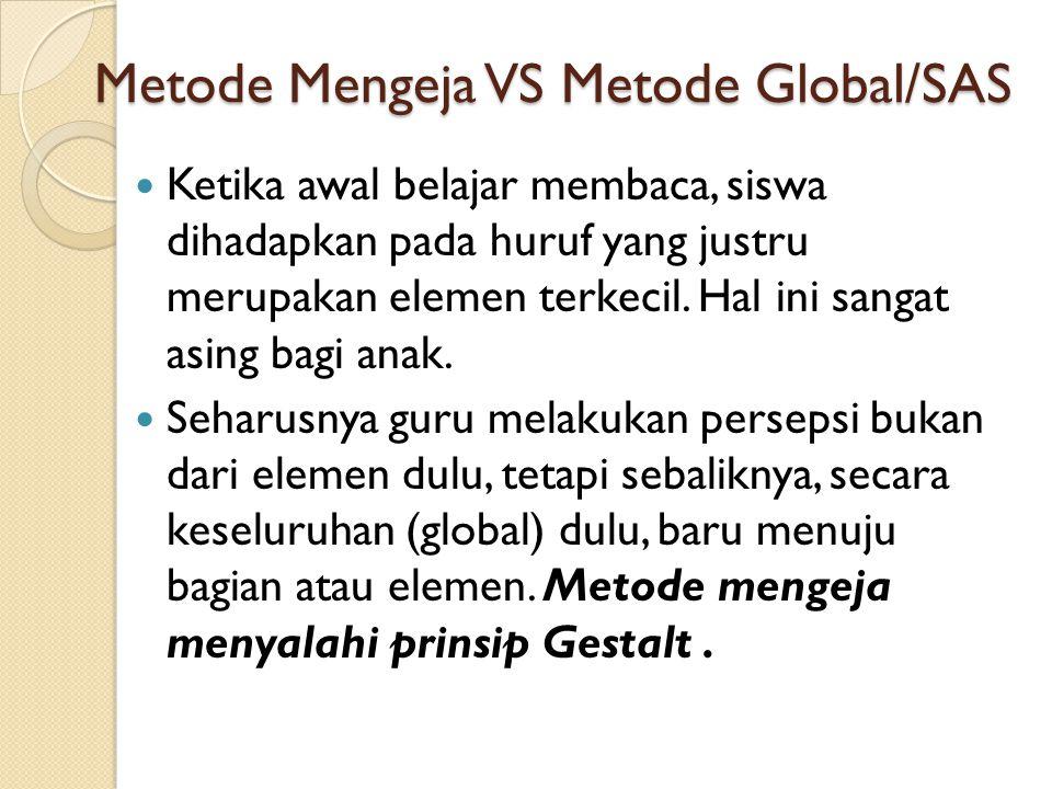 Metode Mengeja VS Metode Global/SAS Ketika awal belajar membaca, siswa dihadapkan pada huruf yang justru merupakan elemen terkecil. Hal ini sangat asi