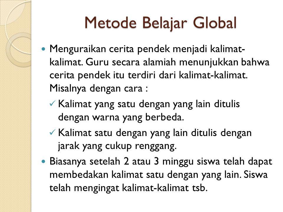 Metode Belajar Global Menguraikan cerita pendek menjadi kalimat- kalimat. Guru secara alamiah menunjukkan bahwa cerita pendek itu terdiri dari kalimat
