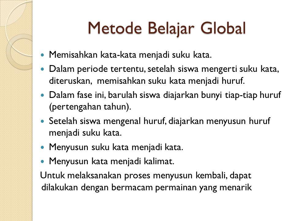 Metode Belajar Global Memisahkan kata-kata menjadi suku kata. Dalam periode tertentu, setelah siswa mengerti suku kata, diteruskan, memisahkan suku ka