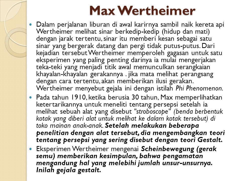 Max Wertheimer Dalam perjalanan liburan di awal karirnya sambil naik kereta api Wertheimer melihat sinar berkedip-kedip (hidup dan mati) dengan jarak