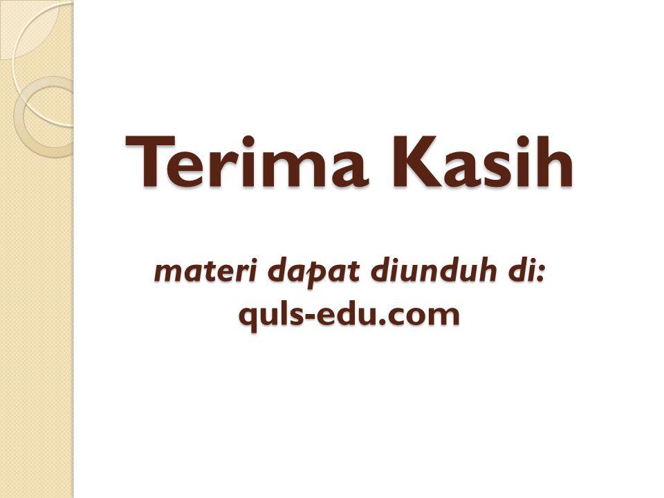 Terima Kasih materi dapat diunduh di: quls-edu.com