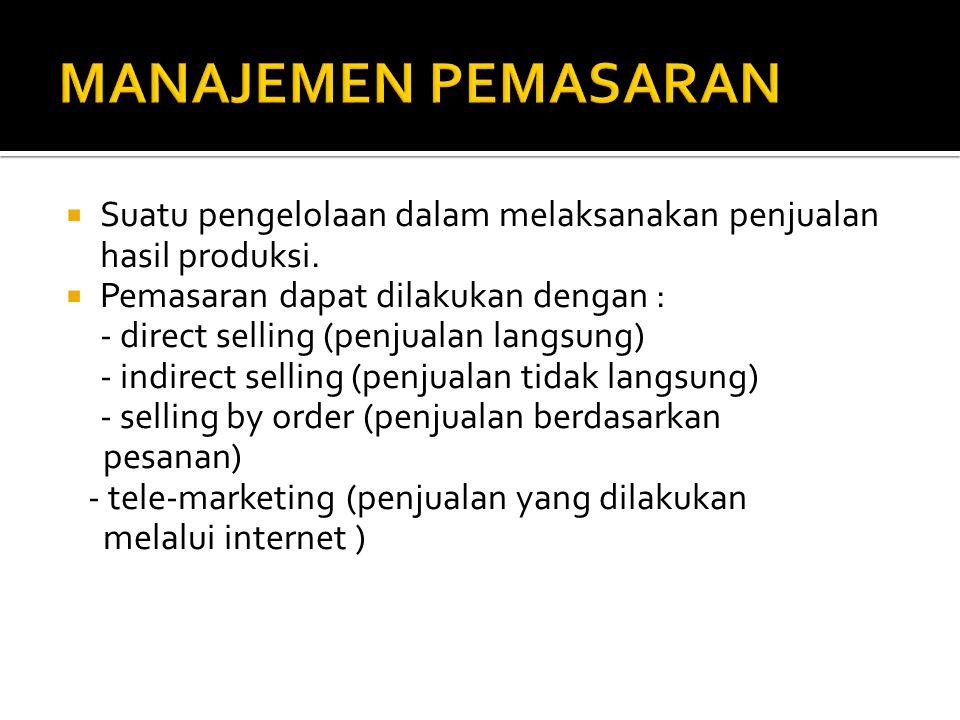  Suatu pengelolaan dalam melaksanakan penjualan hasil produksi.  Pemasaran dapat dilakukan dengan : - direct selling (penjualan langsung) - indirect