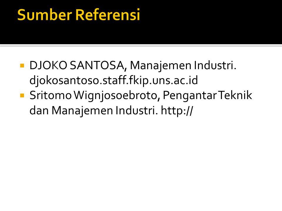  DJOKO SANTOSA, Manajemen Industri. djokosantoso.staff.fkip.uns.ac.id  Sritomo Wignjosoebroto, Pengantar Teknik dan Manajemen Industri. http://