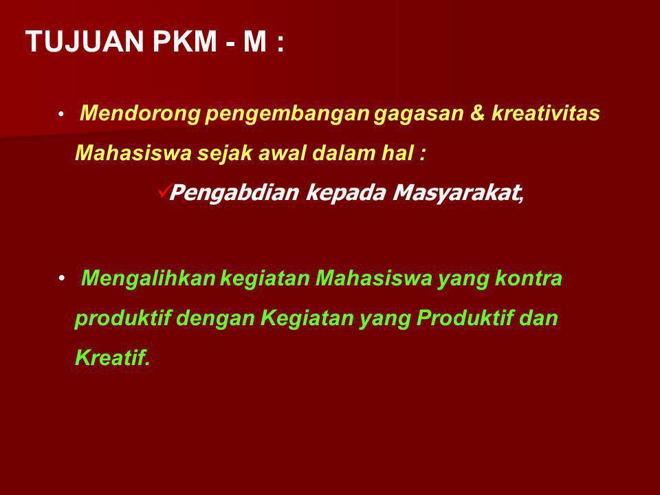 TUJUAN PKM - M : Mendorong pengembangan gagasan & kreativitas Mahasiswa sejak awal dalam hal : Pengabdian kepada Masyarakat, Mengalihkan kegiatan Mahasiswa yang kontra produktif dengan Kegiatan yang Produktif dan Kreatif.