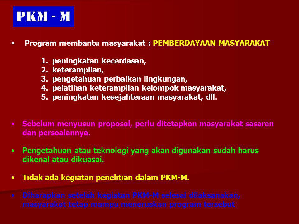 KRITERIA PKMM 1 Inti Kegiatan Karya kreatif, inovatif dalam membantu masyarakat 2 Materi Kegiatan Semua bidang ilmu atau yang relevan 3 Strata Pendidi