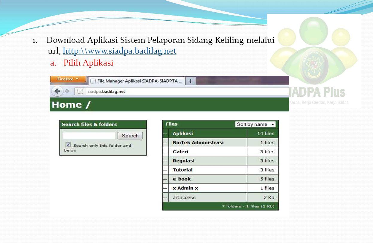 1. Download Aplikasi Sistem Pelaporan Sidang Keliling melalui url, http:\\www.siadpa.badilag.net a.Pilih Aplikasi