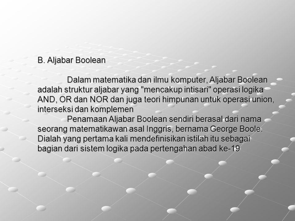 B. Aljabar Boolean Dalam matematika dan ilmu komputer, Aljabar Boolean adalah struktur aljabar yang