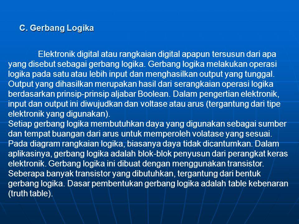 C. Gerbang Logika Elektronik digital atau rangkaian digital apapun tersusun dari apa yang disebut sebagai gerbang logika. Gerbang logika melakukan ope