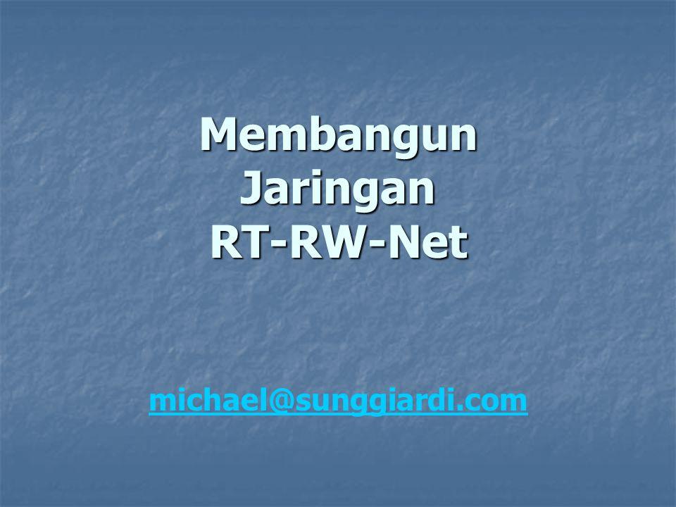 Membangun Jaringan RT-RW-Net michael@sunggiardi.com