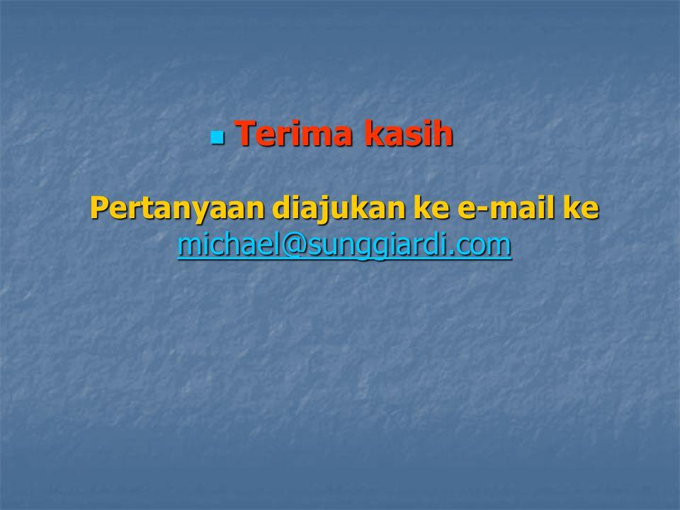 Terima kasih Pertanyaan diajukan ke e-mail ke michael@sunggiardi.com Terima kasih Pertanyaan diajukan ke e-mail ke michael@sunggiardi.com michael@sung
