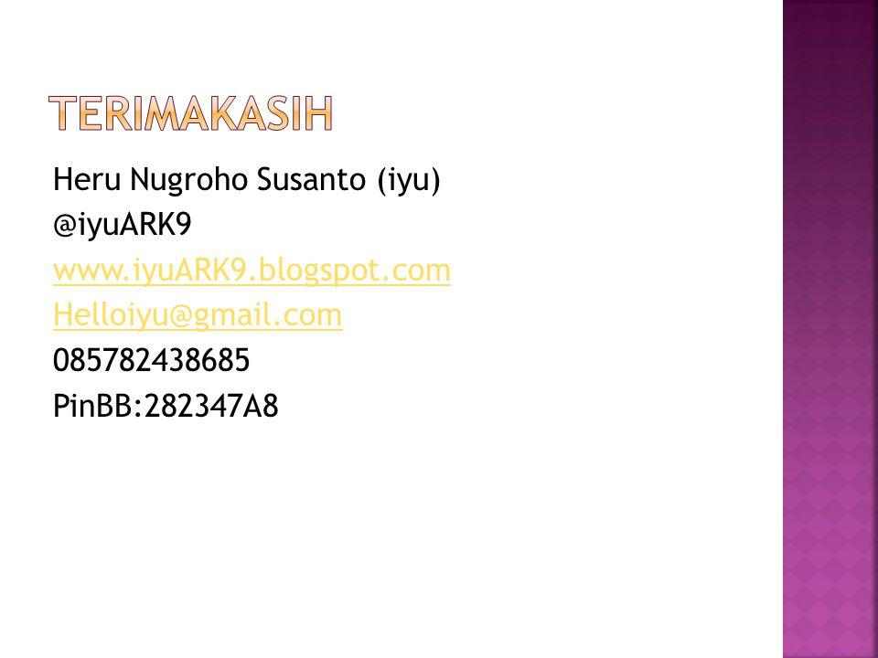 Heru Nugroho Susanto (iyu) @iyuARK9 www.iyuARK9.blogspot.com Helloiyu@gmail.com 085782438685 PinBB:282347A8