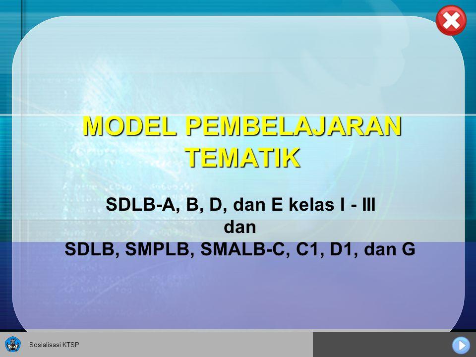 Sosialisasi KTSP MODEL PEMBELAJARAN TEMATIK SDLB-A, B, D, dan E kelas I - III dan SDLB, SMPLB, SMALB-C, C1, D1, dan G