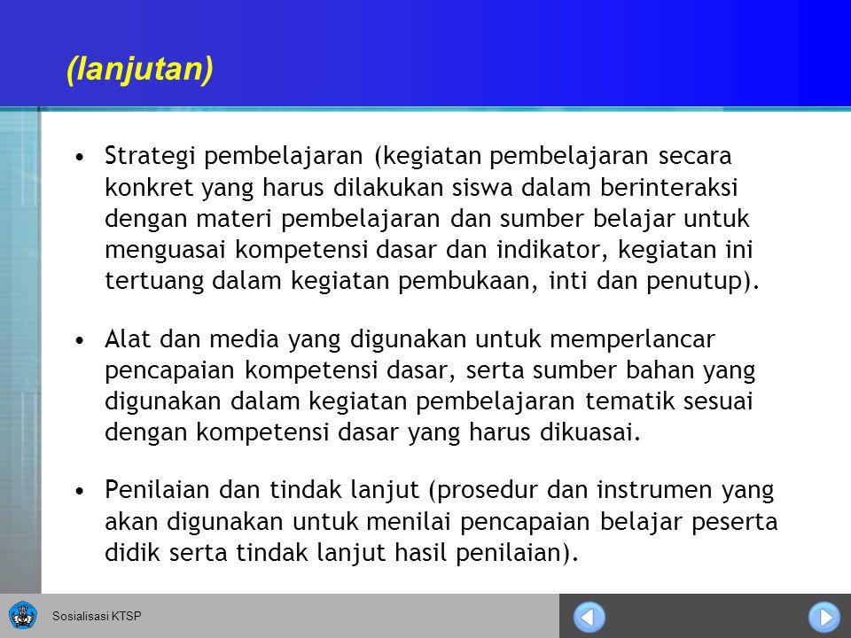 Sosialisasi KTSP Strategi pembelajaran (kegiatan pembelajaran secara konkret yang harus dilakukan siswa dalam berinteraksi dengan materi pembelajaran