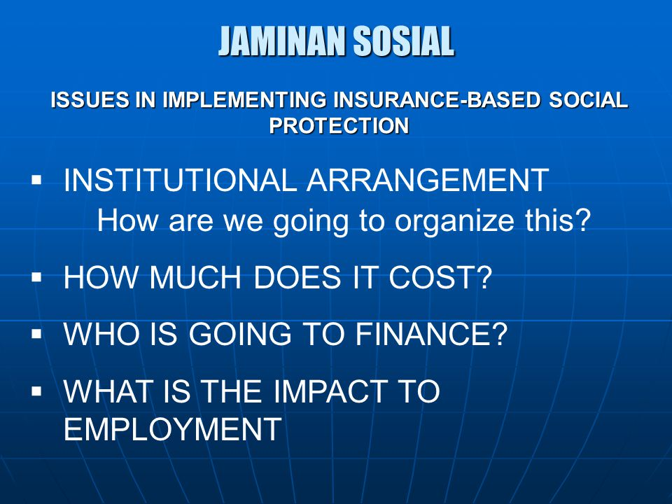 JAMINAN SOSIAL  INSTITUTIONAL ARRANGEMENT How are we going to organize this.