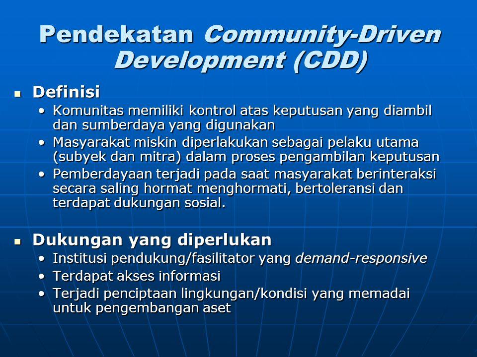 Pendekatan Community-Driven Development (CDD) Definisi Definisi Komunitas memiliki kontrol atas keputusan yang diambil dan sumberdaya yang digunakanKo