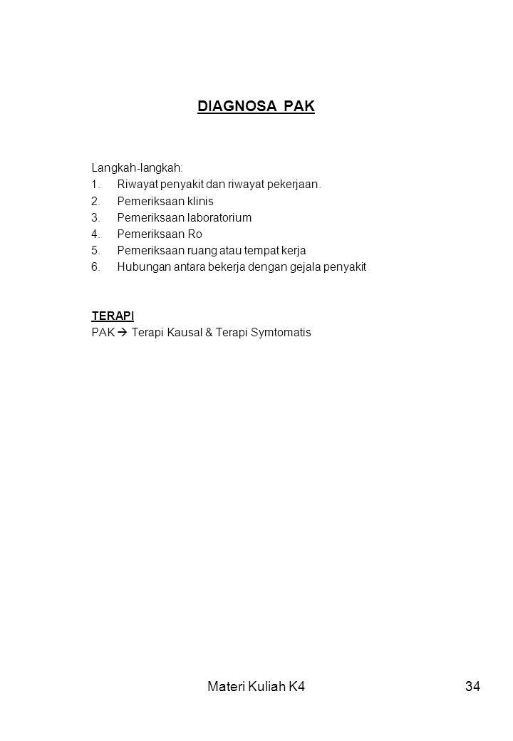 Materi Kuliah K434 DIAGNOSA PAK Langkah-langkah: 1.Riwayat penyakit dan riwayat pekerjaan. 2.Pemeriksaan klinis 3.Pemeriksaan laboratorium 4.Pemeriksa