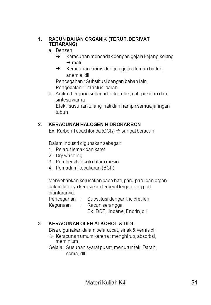Materi Kuliah K451 1.RACUN BAHAN ORGANIK (TERUT, DERIVAT TERARANG) a.Benzen  Keracunan mendadak dengan gejala kejang-kejang  mati  Keracunan kronis