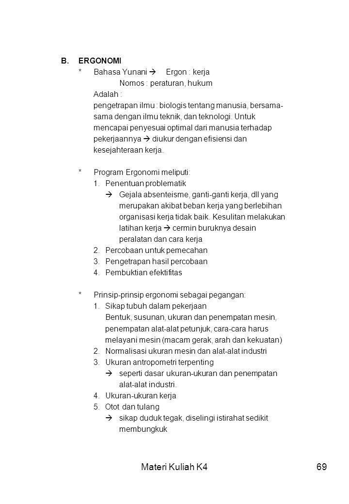 Materi Kuliah K469 B.ERGONOMI *Bahasa Yunani  Ergon : kerja Nomos : peraturan, hukum Adalah : pengetrapan ilmu : biologis tentang manusia, bersama- s