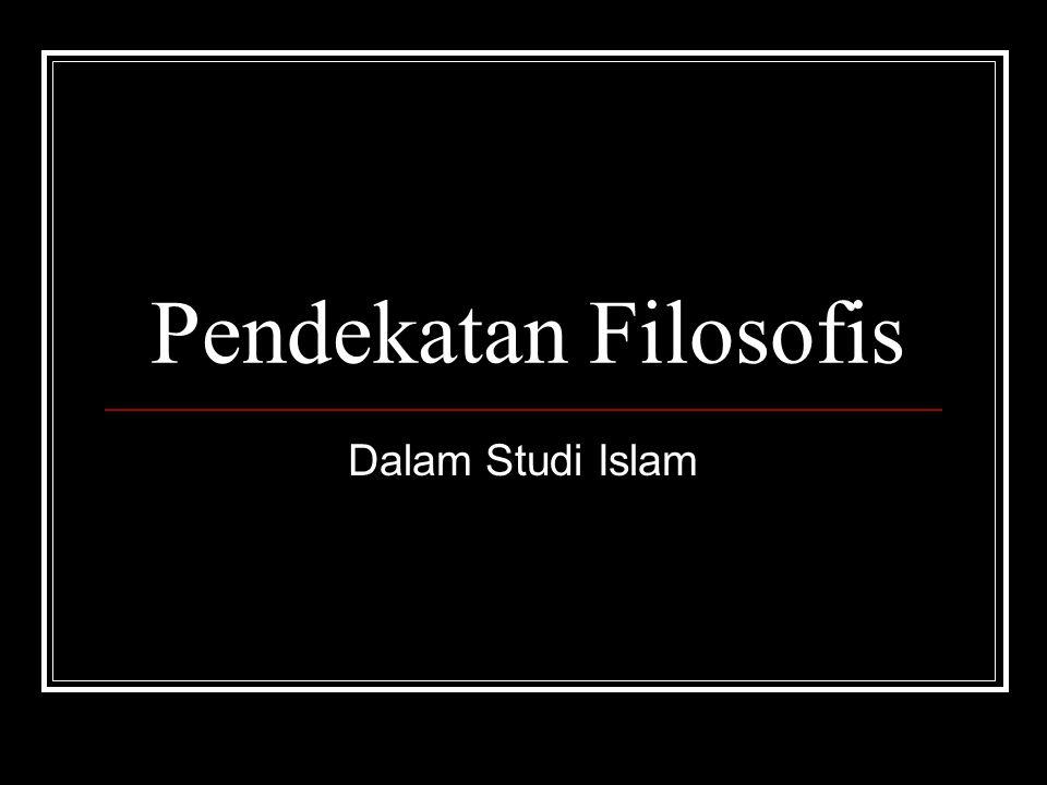 Pendekatan Filosofis Dalam Studi Islam