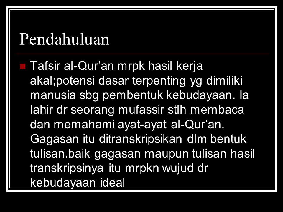 Pendahuluan Tafsir al-Qur'an mrpk hasil kerja akal;potensi dasar terpenting yg dimiliki manusia sbg pembentuk kebudayaan. Ia lahir dr seorang mufassir