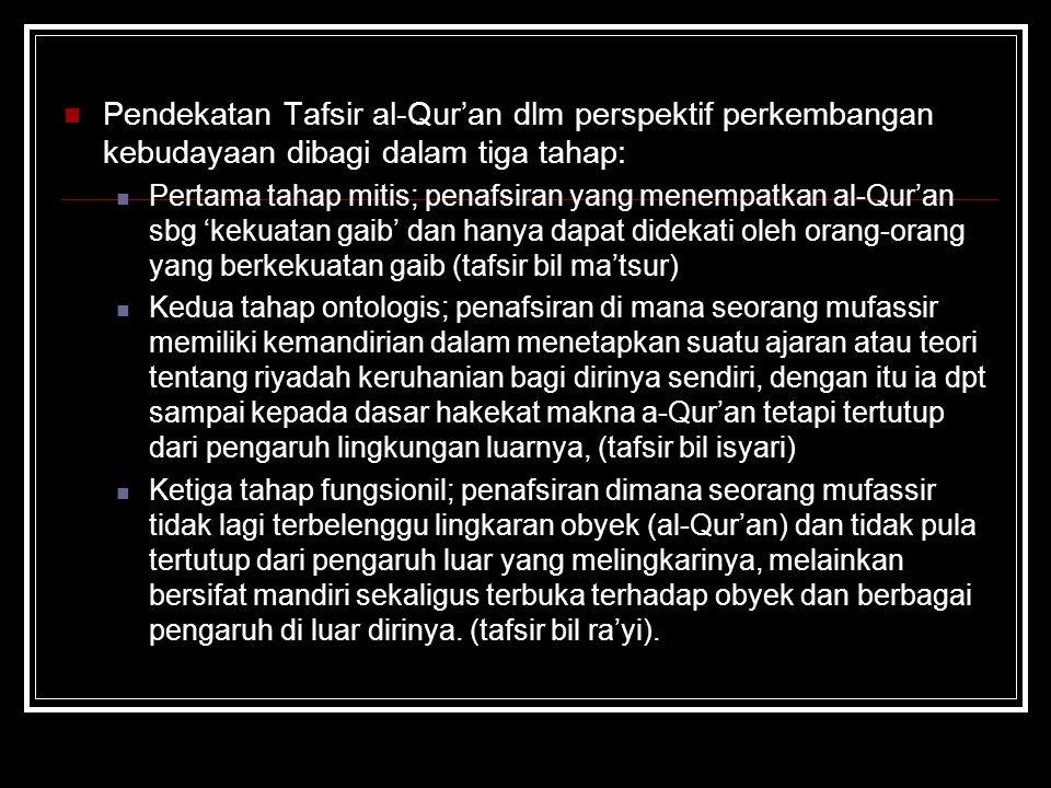 Pendekatan Tafsir al-Qur'an dlm perspektif perkembangan kebudayaan dibagi dalam tiga tahap: Pertama tahap mitis; penafsiran yang menempatkan al-Qur'an