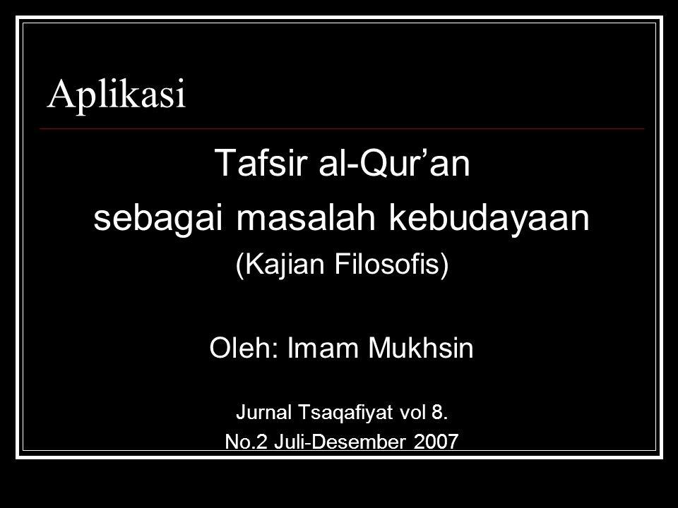 Aplikasi Tafsir al-Qur'an sebagai masalah kebudayaan (Kajian Filosofis) Oleh: Imam Mukhsin Jurnal Tsaqafiyat vol 8. No.2 Juli-Desember 2007
