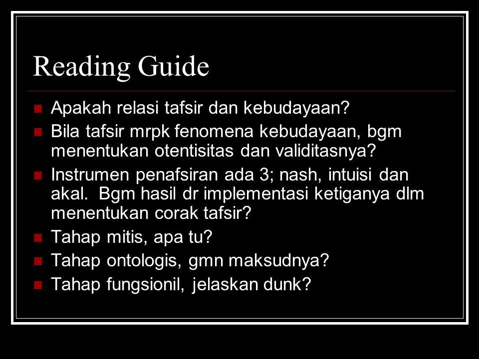 Reading Guide Apakah relasi tafsir dan kebudayaan? Bila tafsir mrpk fenomena kebudayaan, bgm menentukan otentisitas dan validitasnya? Instrumen penafs