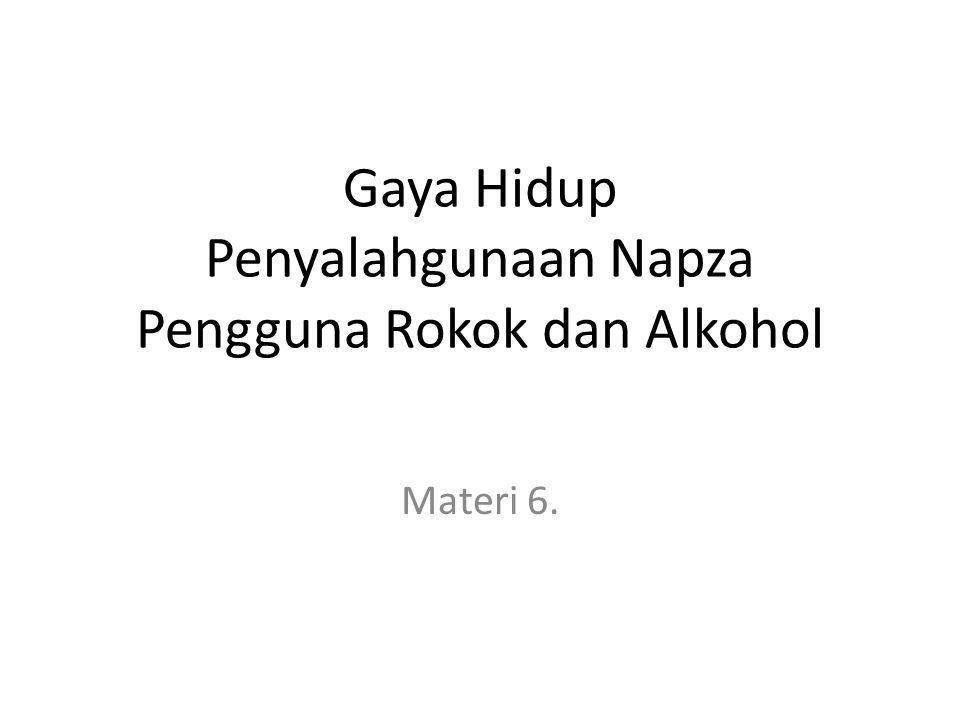 Gaya Hidup Penyalahgunaan Napza Pengguna Rokok dan Alkohol Materi 6.