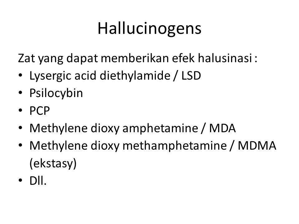 Hallucinogens Zat yang dapat memberikan efek halusinasi : Lysergic acid diethylamide / LSD Psilocybin PCP Methylene dioxy amphetamine / MDA Methylene