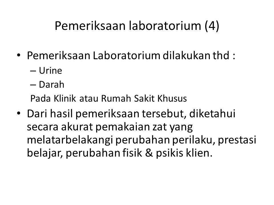 Pemeriksaan laboratorium (4) Pemeriksaan Laboratorium dilakukan thd : – Urine – Darah Pada Klinik atau Rumah Sakit Khusus Dari hasil pemeriksaan terse